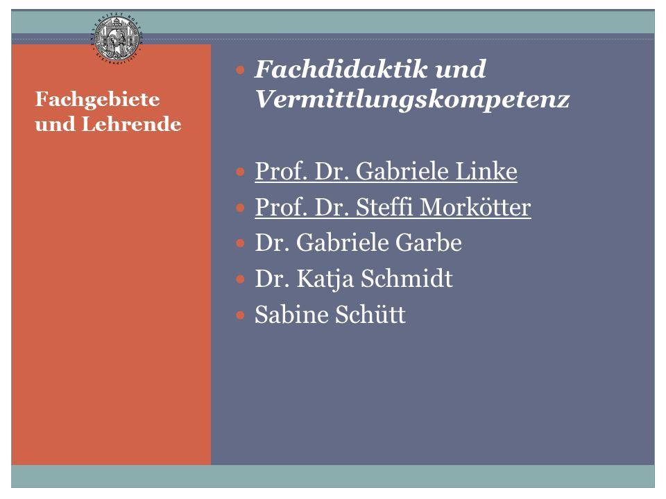 Fachgebiete und Lehrende Fachdidaktik und Vermittlungskompetenz Prof. Dr. Gabriele Linke Prof. Dr. Steffi Morkötter Dr. Gabriele Garbe Dr. Katja Schmi