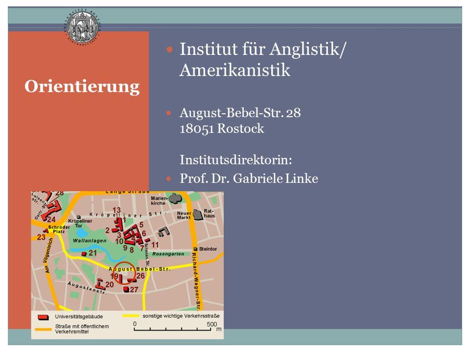 Orientierung Institut für Anglistik/ Amerikanistik August-Bebel-Str. 28 18051 Rostock Institutsdirektorin: Prof. Dr. Gabriele Linke