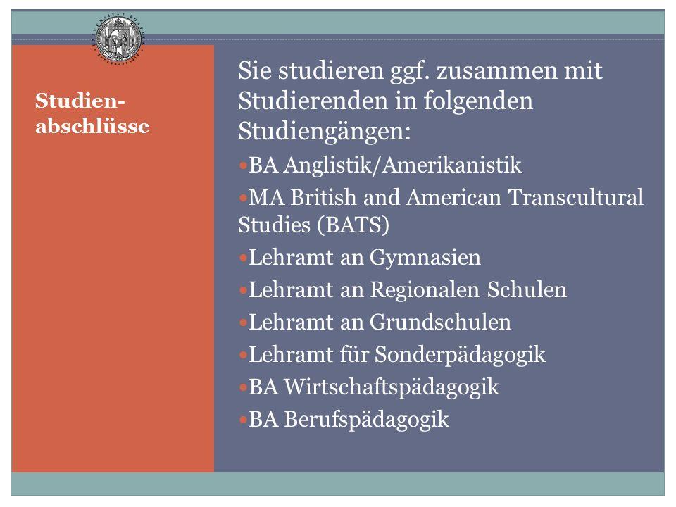 Studien- abschlüsse Sie studieren ggf. zusammen mit Studierenden in folgenden Studiengängen: BA Anglistik/Amerikanistik MA British and American Transc