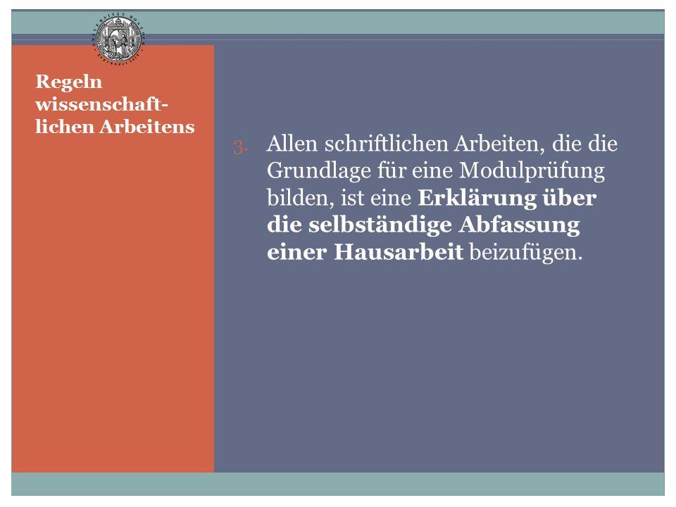 Regeln wissenschaft- lichen Arbeitens 3. Allen schriftlichen Arbeiten, die die Grundlage für eine Modulprüfung bilden, ist eine Erklärung über die sel