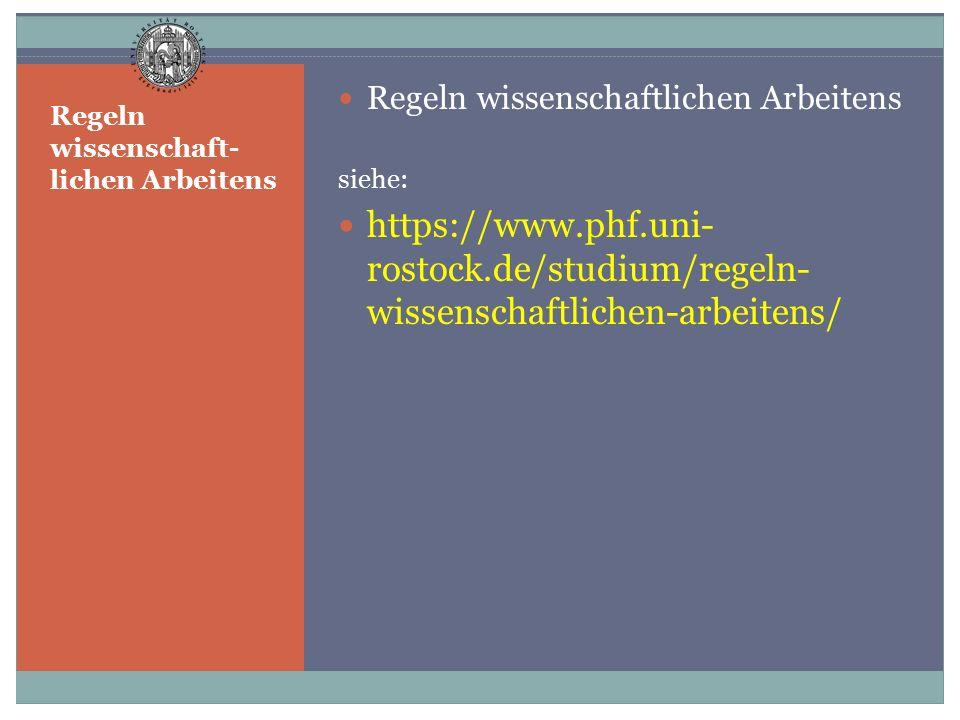 Regeln wissenschaftlichen Arbeitens siehe: https://www.phf.uni- rostock.de/studium/regeln- wissenschaftlichen-arbeitens/ Regeln wissenschaft- lichen A