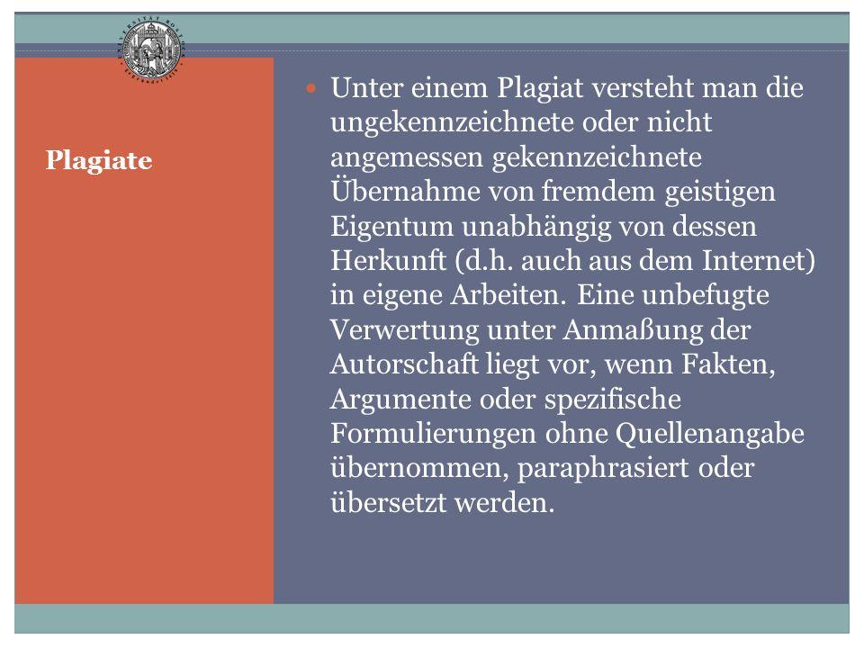 Plagiate Unter einem Plagiat versteht man die ungekennzeichnete oder nicht angemessen gekennzeichnete Übernahme von fremdem geistigen Eigentum unabhän