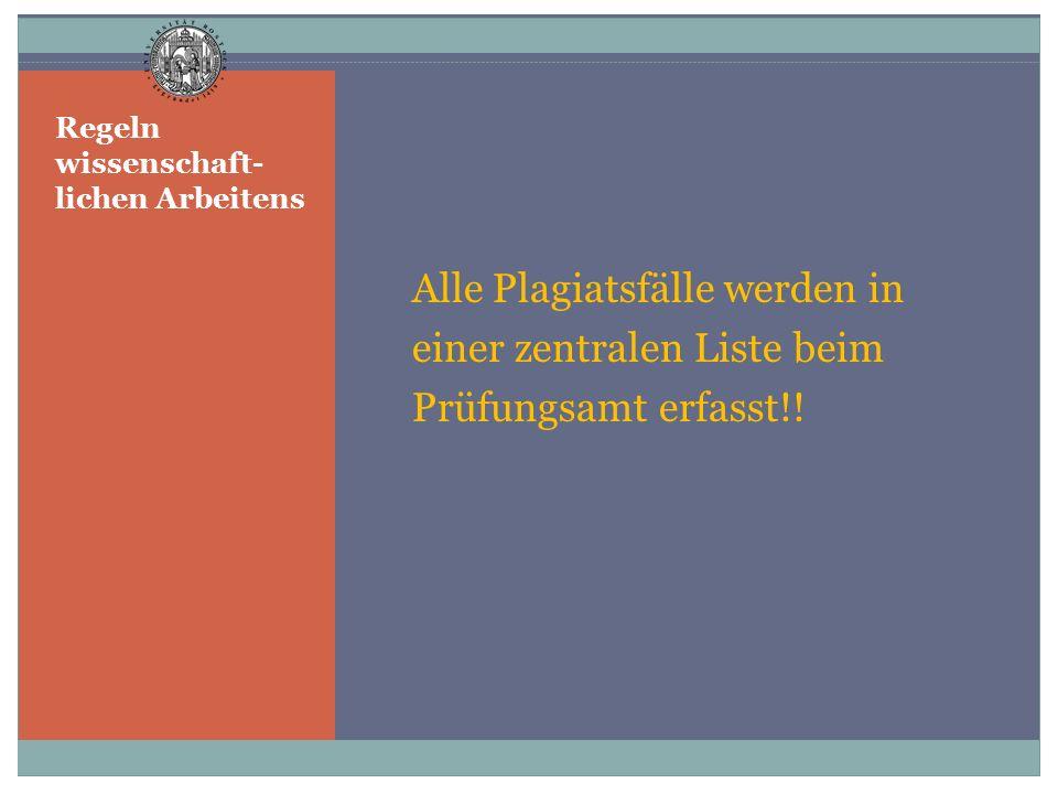 Regeln wissenschaft- lichen Arbeitens Alle Plagiatsfälle werden in einer zentralen Liste beim Prüfungsamt erfasst!!