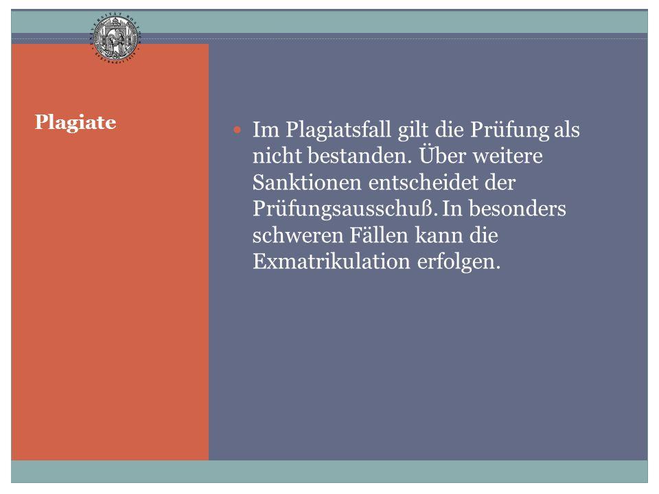 Plagiate Im Plagiatsfall gilt die Prüfung als nicht bestanden. Über weitere Sanktionen entscheidet der Prüfungsausschuß. In besonders schweren Fällen