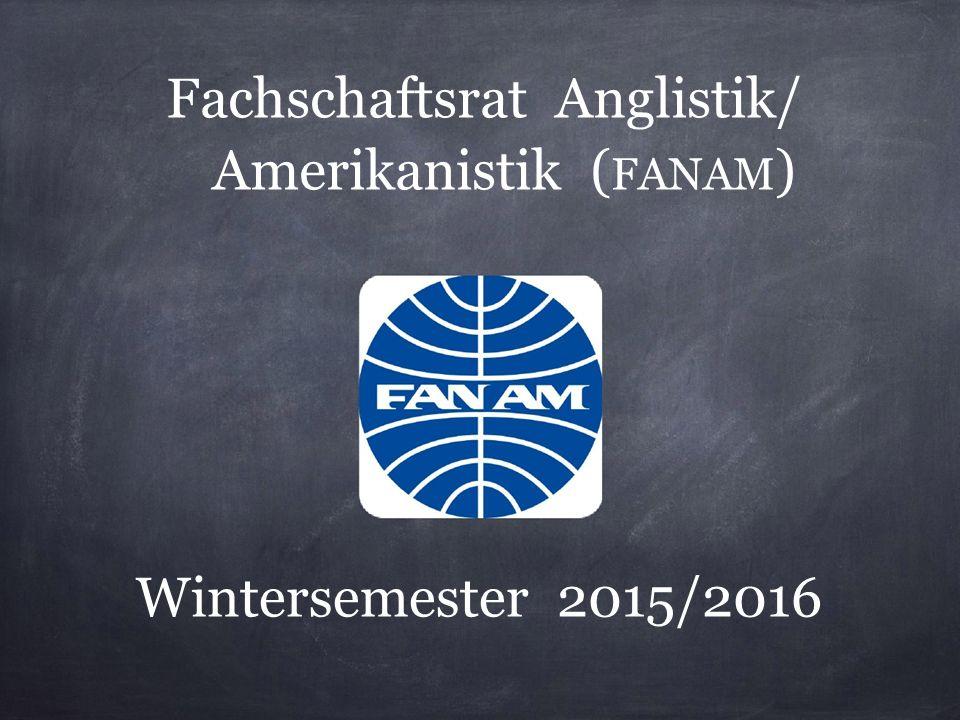 Wintersemester 2015/2016 Fachschaftsrat Anglistik/ Amerikanistik ( FANAM )