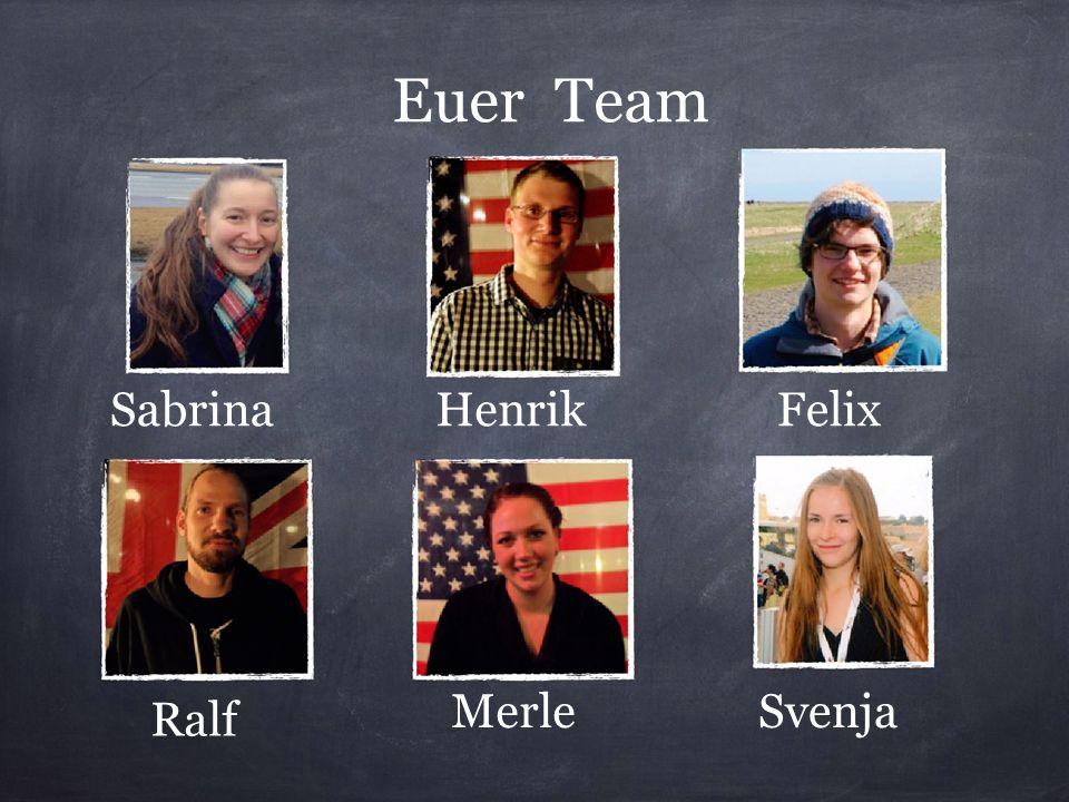 Euer Team FelixHenrikSabrina SvenjaMerle Ralf
