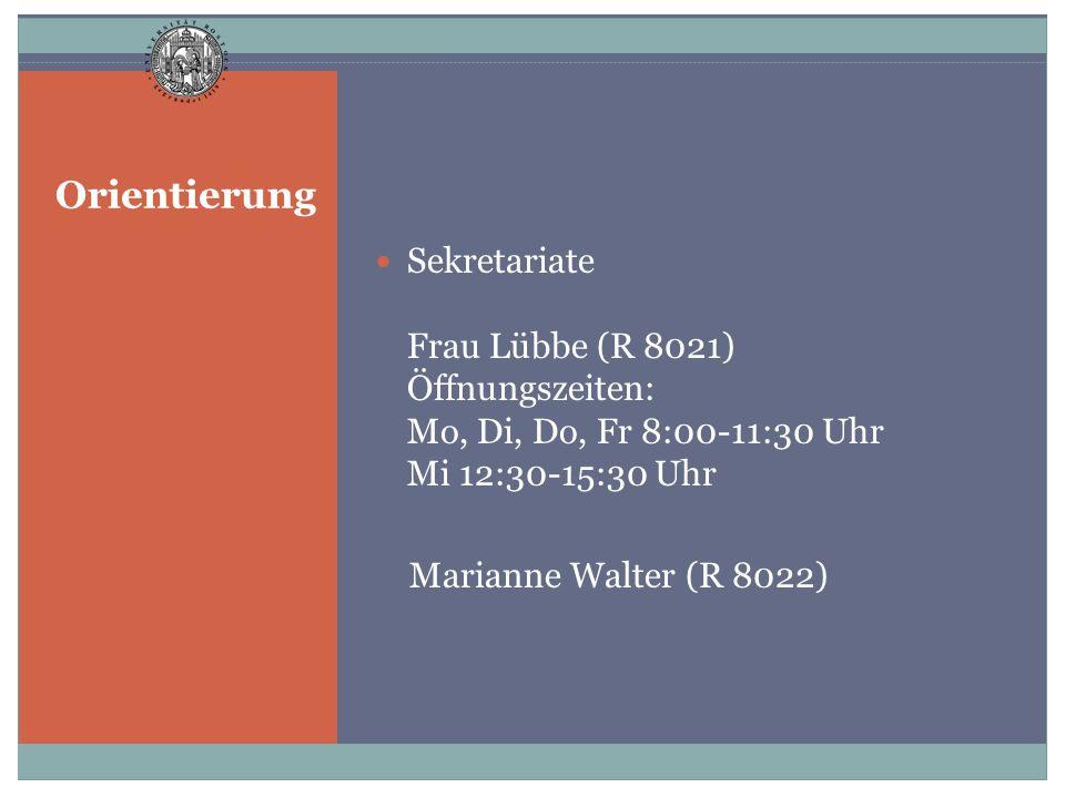 Orientierung Sekretariate Frau Lübbe (R 8021) Öffnungszeiten: Mo, Di, Do, Fr 8:00-11:30 Uhr Mi 12:30-15:30 Uhr Marianne Walter (R 8022)