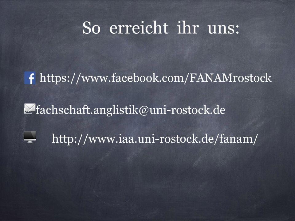 So erreicht ihr uns: https://www.facebook.com/FANAMrostock ✉ fachschaft.anglistik@uni-rostock.de   http://www.iaa.uni-rostock.de/fanam/