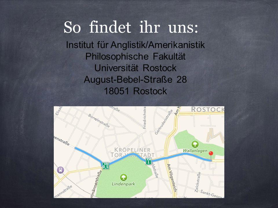 So findet ihr uns: KM 0,5 KM 1 Institut für Anglistik/Amerikanistik Philosophische Fakultät Universität Rostock August-Bebel-Straße 28 18051 Rostock