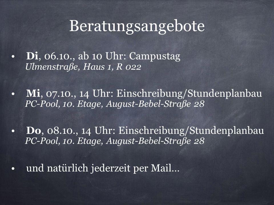 Beratungsangebote Di, 06.10., ab 10 Uhr: Campustag Ulmenstraße, Haus 1, R 022 Mi, 07.10., 14 Uhr: Einschreibung/Stundenplanbau PC-Pool, 10. Etage, Aug