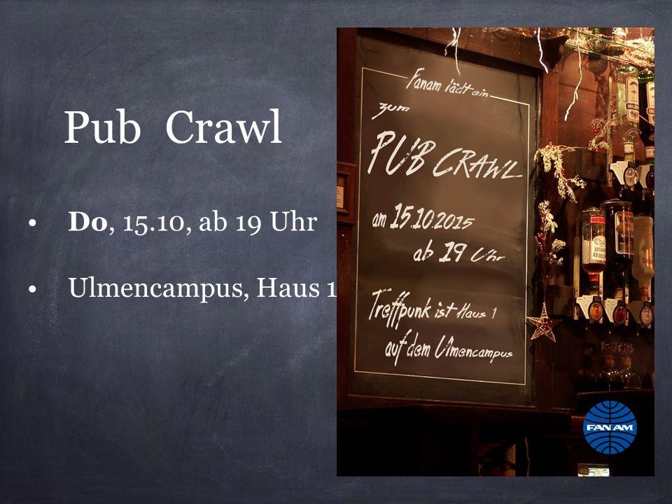 Pub Crawl Do, 15.10, ab 19 Uhr Ulmencampus, Haus 1