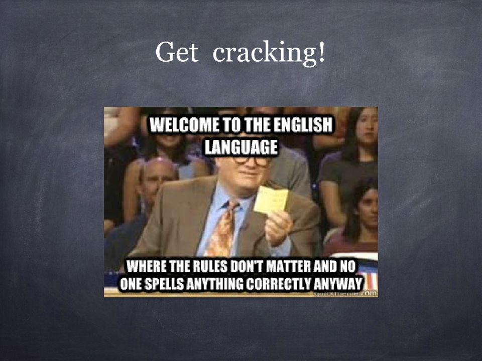 Get cracking!