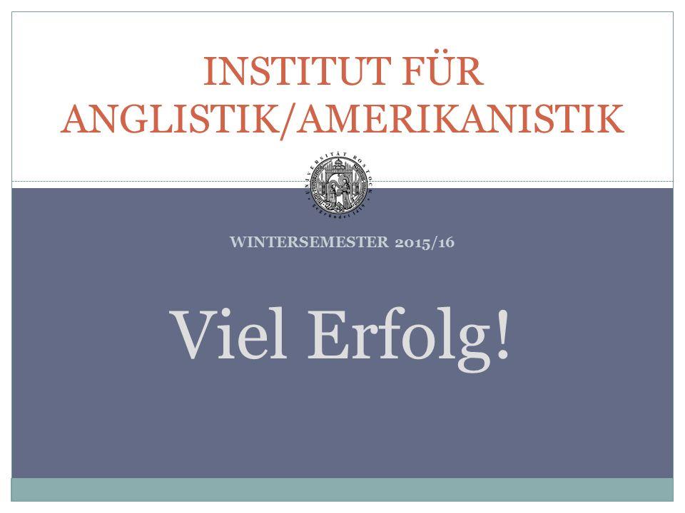 WINTERSEMESTER 2015/16 INSTITUT FÜR ANGLISTIK/AMERIKANISTIK Viel Erfolg!