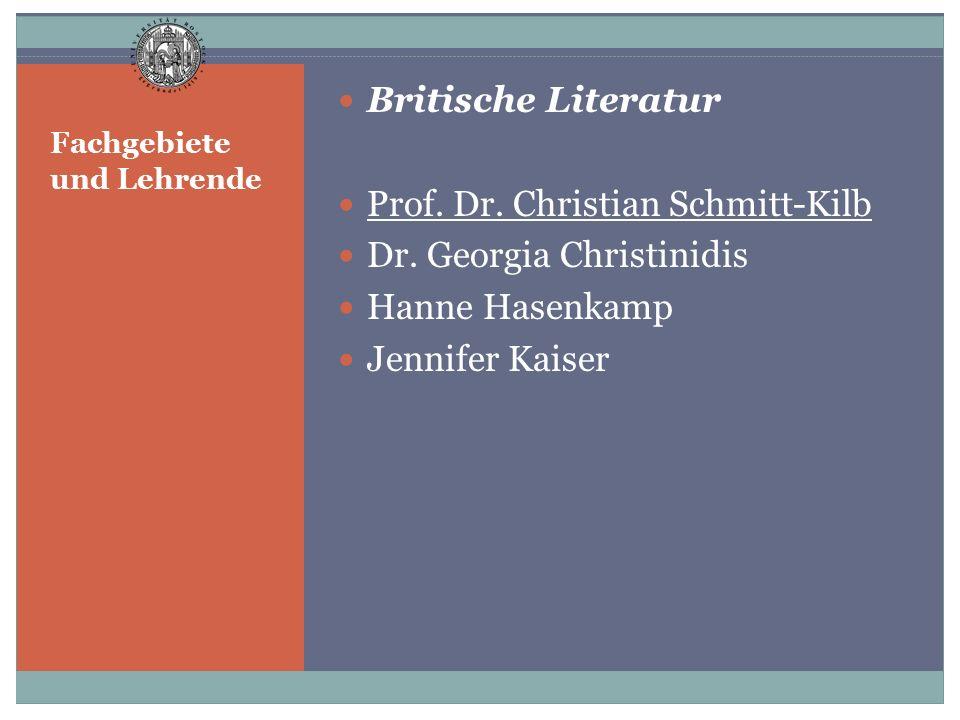 Fachgebiete und Lehrende Britische Literatur Prof. Dr. Christian Schmitt-Kilb Dr. Georgia Christinidis Hanne Hasenkamp Jennifer Kaiser