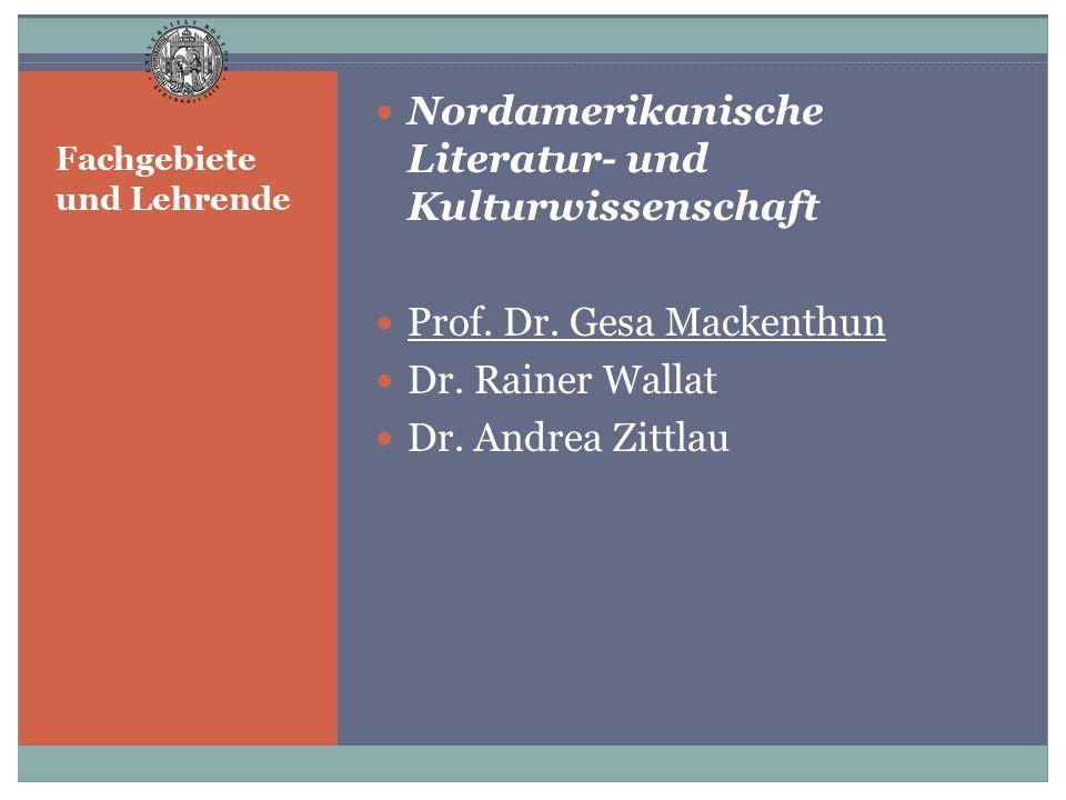 Fachgebiete und Lehrende Nordamerikanische Literatur- und Kulturwissenschaft Prof. Dr. Gesa Mackenthun Dr. Rainer Wallat Dr. Andrea Zittlau