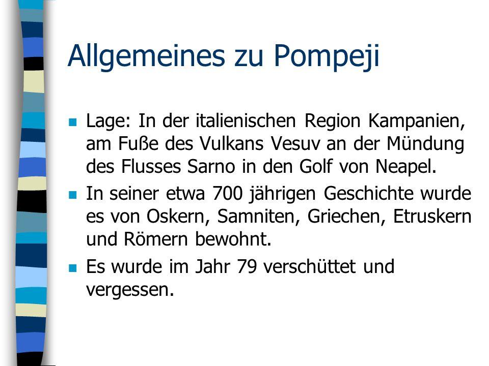 Allgemeines zu Pompeji n Lage: In der italienischen Region Kampanien, am Fuße des Vulkans Vesuv an der Mündung des Flusses Sarno in den Golf von Neapel.