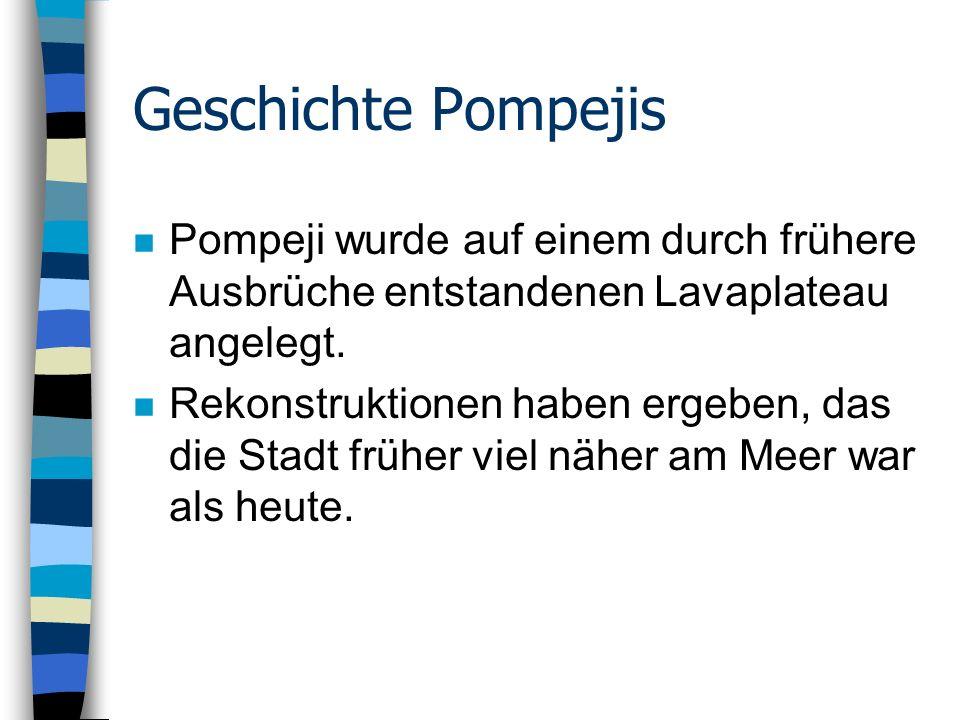 Geschichte Pompejis n Pompeji wurde auf einem durch frühere Ausbrüche entstandenen Lavaplateau angelegt.