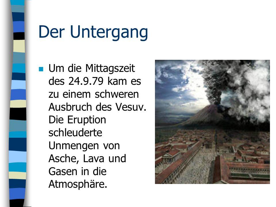 Der Untergang n Um die Mittagszeit des 24.9.79 kam es zu einem schweren Ausbruch des Vesuv.