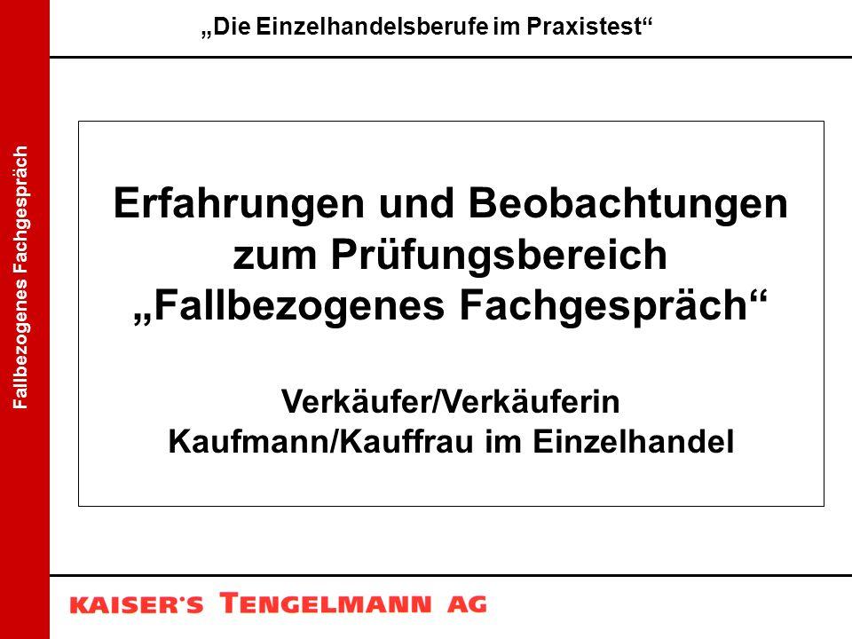 """Fallbezogenes Fachgespräch Erfahrungen und Beobachtungen zum Prüfungsbereich """"Fallbezogenes Fachgespräch"""" Verkäufer/Verkäuferin Kaufmann/Kauffrau im E"""