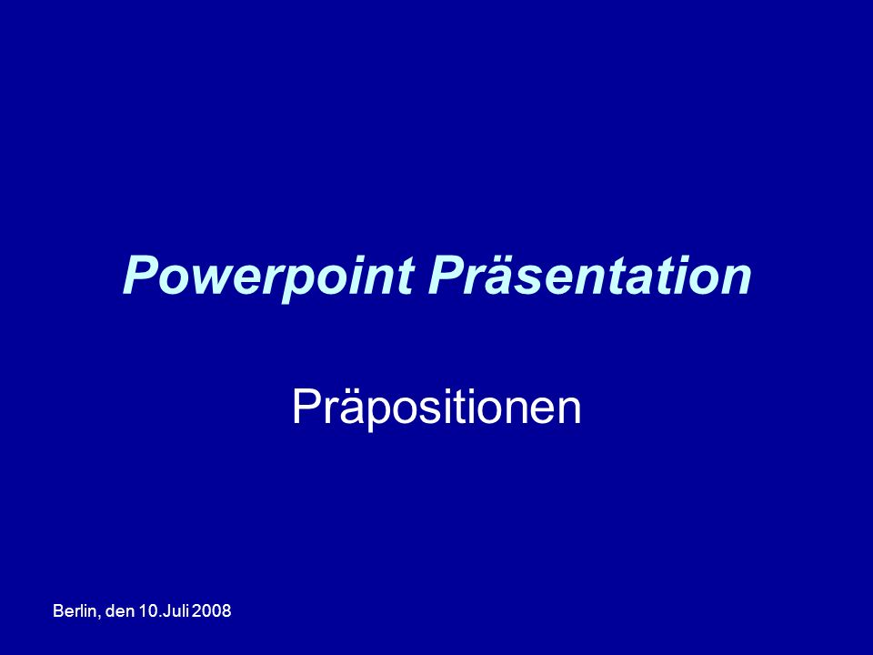 Berlin, den 10.Juli 2008 Powerpoint Präsentation Präpositionen