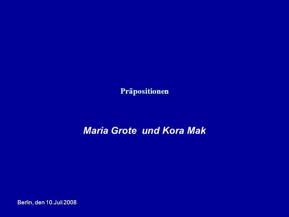 Berlin, den 10.Juli 2008 Präpositionen Maria Grote und Kora Mak