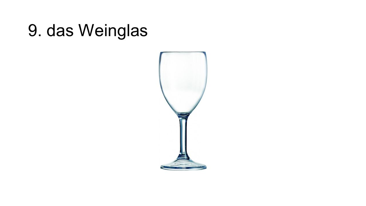 9. das Weinglas