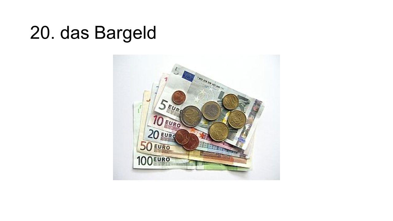 20. das Bargeld