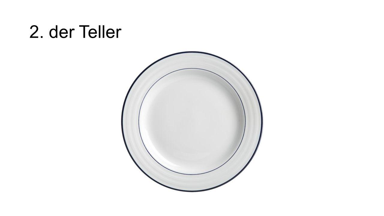 2. der Teller