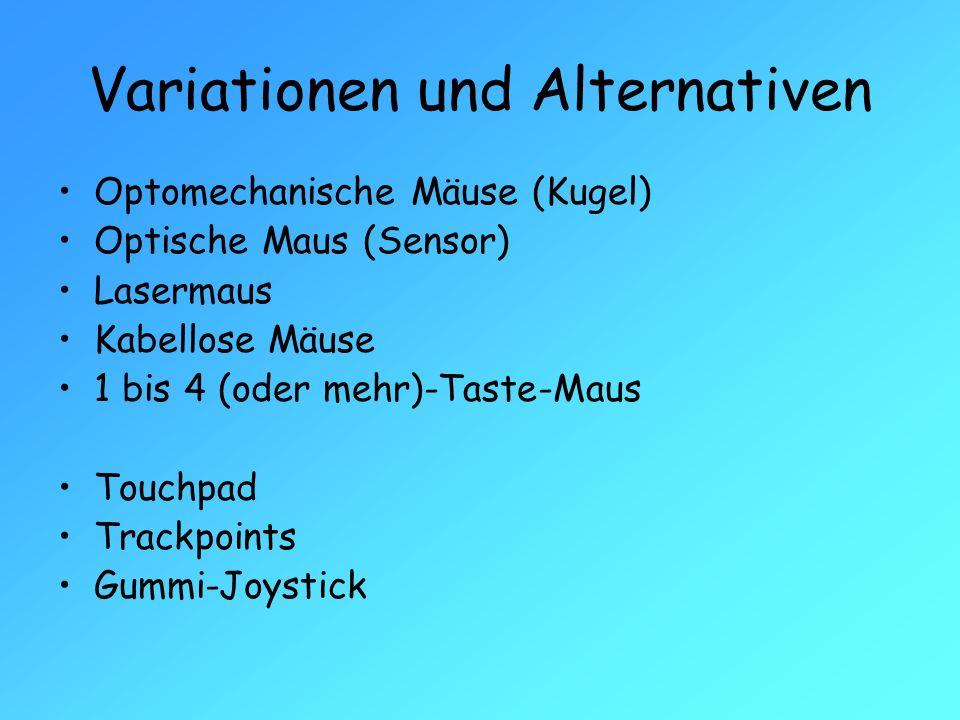 Variationen und Alternativen Optomechanische Mäuse (Kugel) Optische Maus (Sensor) Lasermaus Kabellose Mäuse 1 bis 4 (oder mehr)-Taste-Maus Touchpad Tr