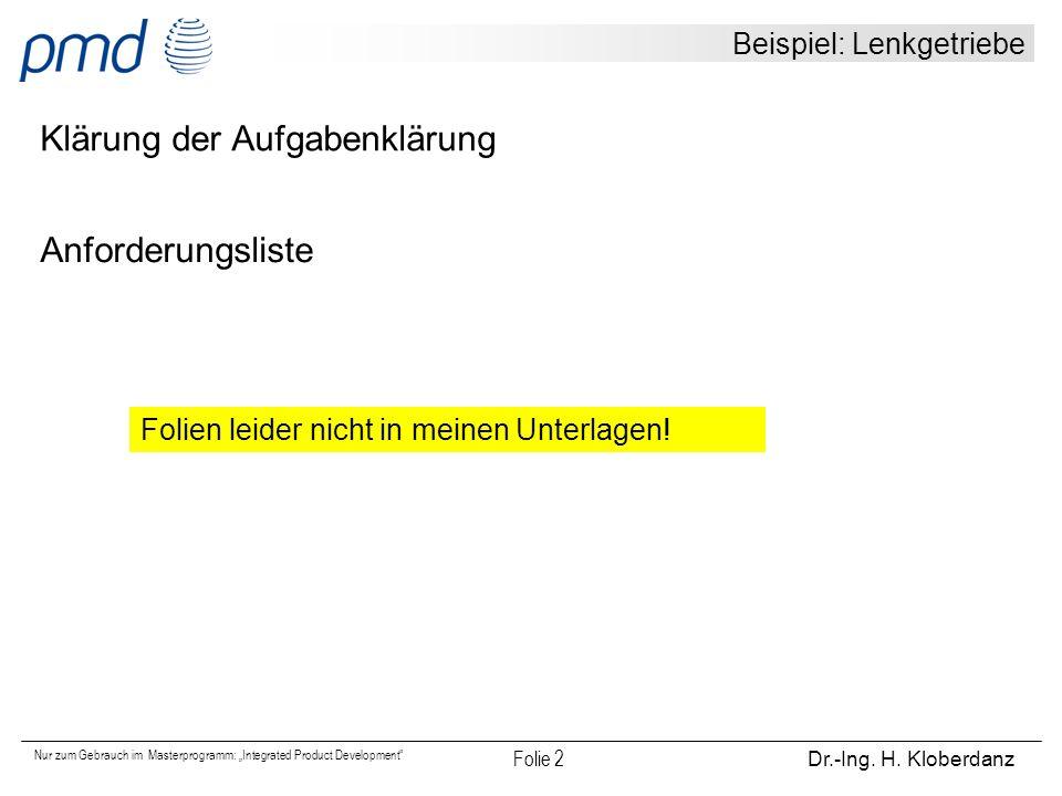 """Nur zum Gebrauch im Masterprogramm: """"Integrated Product Development"""" Folie 2 Dr.-Ing. H. Kloberdanz Beispiel: Lenkgetriebe Klärung der Aufgabenklärung"""