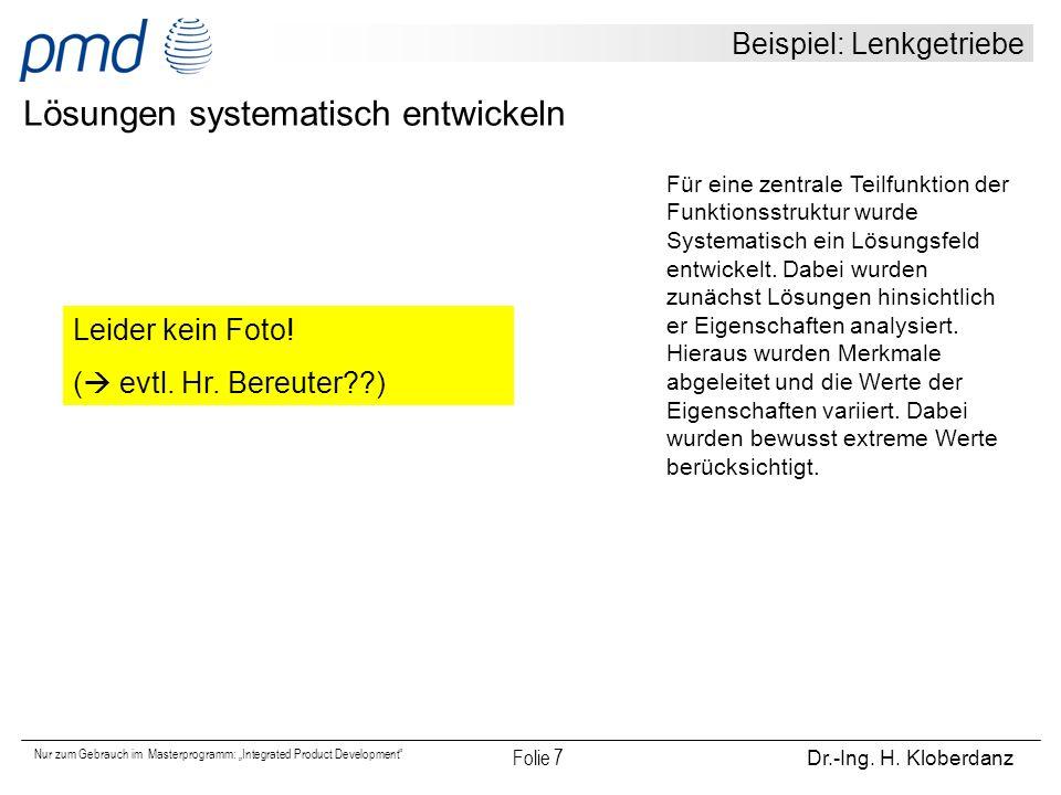 """Nur zum Gebrauch im Masterprogramm: """"Integrated Product Development"""" Folie 7 Dr.-Ing. H. Kloberdanz Beispiel: Lenkgetriebe Lösungen systematisch entwi"""