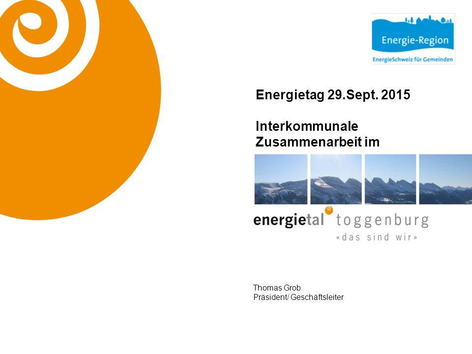 Energietag 29.Sept. 2015 Interkommunale Zusammenarbeit im Thomas Grob Präsident/ Geschäftsleiter