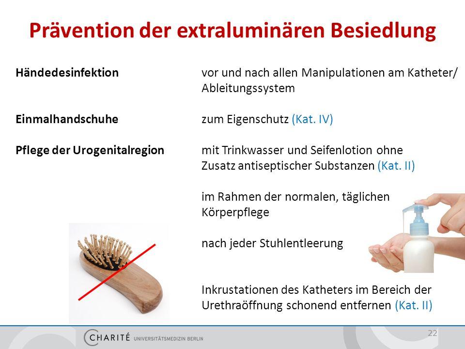Prävention der extraluminären Besiedlung 22 Händedesinfektion vor und nach allen Manipulationen am Katheter/ Ableitungssystem Einmalhandschuhezum Eige