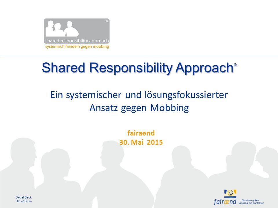 Detlef Beck Heike Blum Shared Responsibility Approach ® Ein systemischer und lösungsfokussierter Ansatz gegen Mobbing fairaend 30.