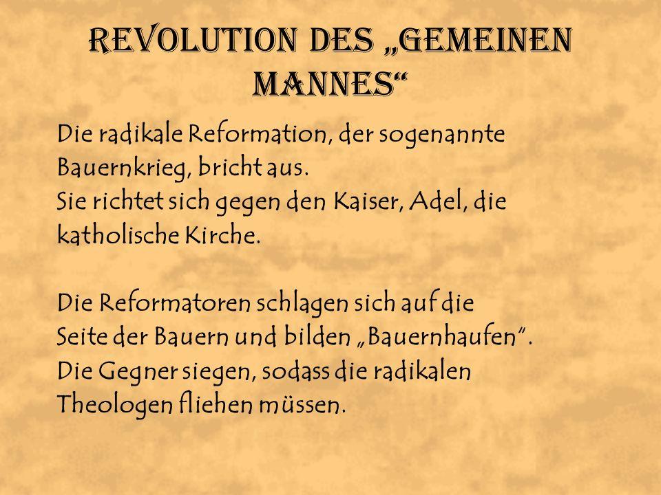 """Revolution des """"Gemeinen Mannes"""" Die radikale Reformation, der sogenannte Bauernkrieg, bricht aus. Sie richtet sich gegen den Kaiser, Adel, die kathol"""