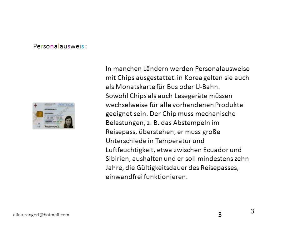 3 elina.zangerl@hotmail.com 3 Personalausweis : In manchen Ländern werden Personalausweise mit Chips ausgestattet. in Korea gelten sie auch als Monats
