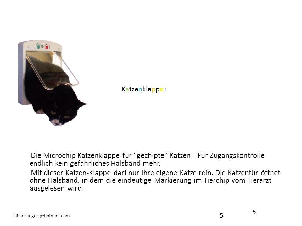 5 elina.zangerl@hotmail.com Die Microchip Katzenklappe für gechipte Katzen - Für Zugangskontrolle endlich kein gefährliches Halsband mehr.