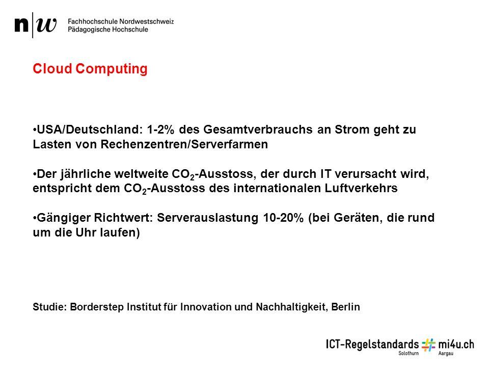 USA/Deutschland: 1-2% des Gesamtverbrauchs an Strom geht zu Lasten von Rechenzentren/Serverfarmen Der jährliche weltweite CO 2 -Ausstoss, der durch IT verursacht wird, entspricht dem CO 2 -Ausstoss des internationalen Luftverkehrs Gängiger Richtwert: Serverauslastung 10-20% (bei Geräten, die rund um die Uhr laufen) Studie: Borderstep Institut für Innovation und Nachhaltigkeit, Berlin Cloud Computing