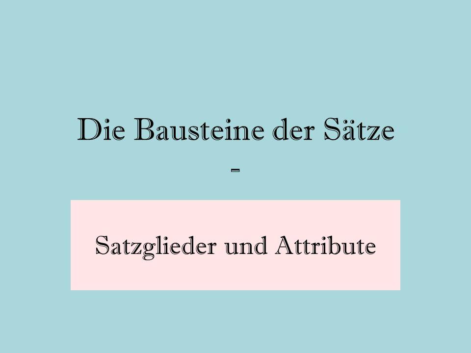 Die Bausteine der Sätze - Satzglieder und Attribute
