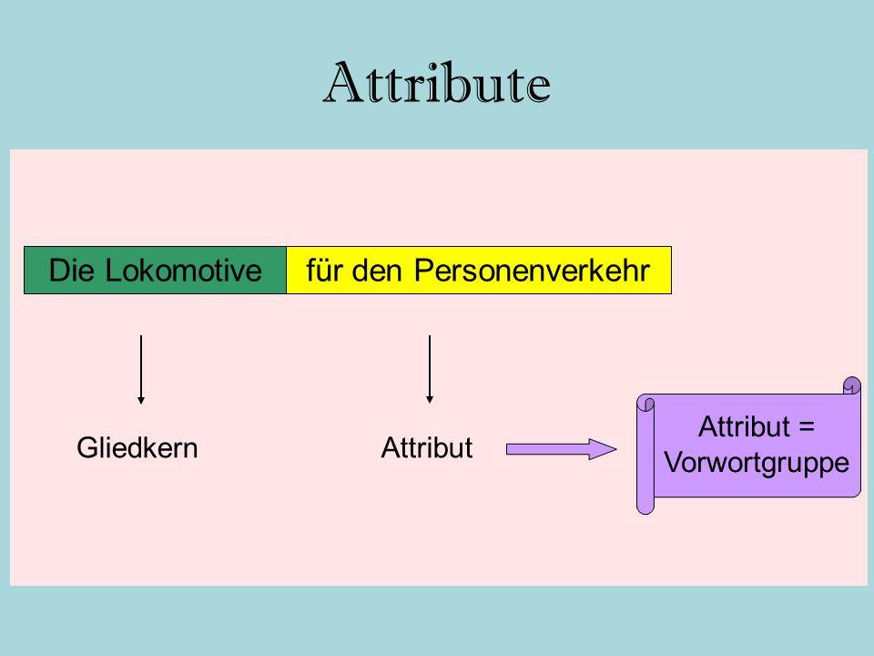 Attribute Die Lokomotivefür den Personenverkehr AttributGliedkern Attribut = Vorwortgruppe