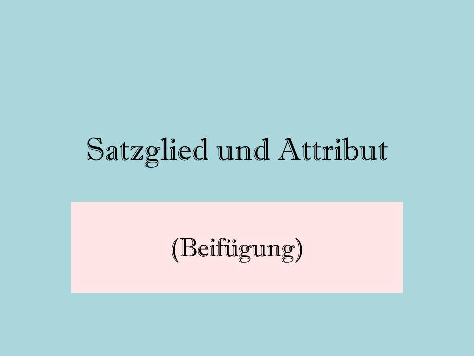 Satzglied und Attribut (Beifügung)