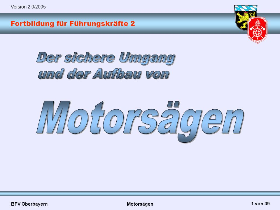 Fortbildung für Führungskräfte 2 BFV Oberbayern Motorsägen 2 von 39 Rechtsgrundlagen Allgemein:  UVV Feuerwehren  UVV Forsten  GUV-I Ausbildung – Arbeiten mit der Motorsäge  FwDV 13/1  Bedienungs- und Betriebsanleitungen