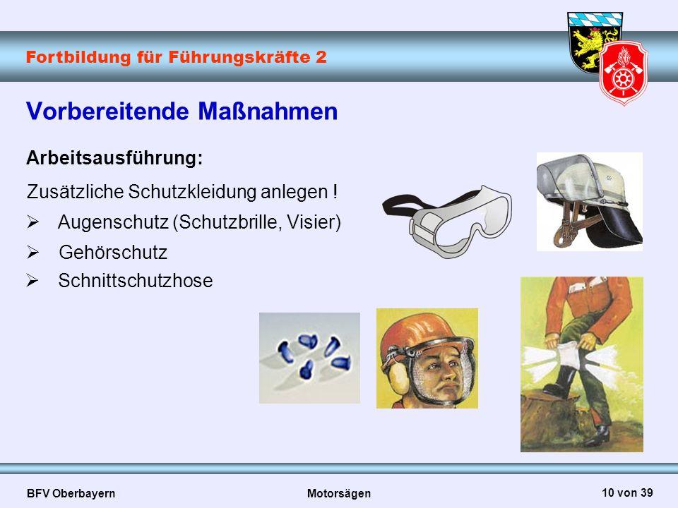 Fortbildung für Führungskräfte 2 BFV Oberbayern Motorsägen 10 von 39 Vorbereitende Maßnahmen Arbeitsausführung: Zusätzliche Schutzkleidung anlegen ! 