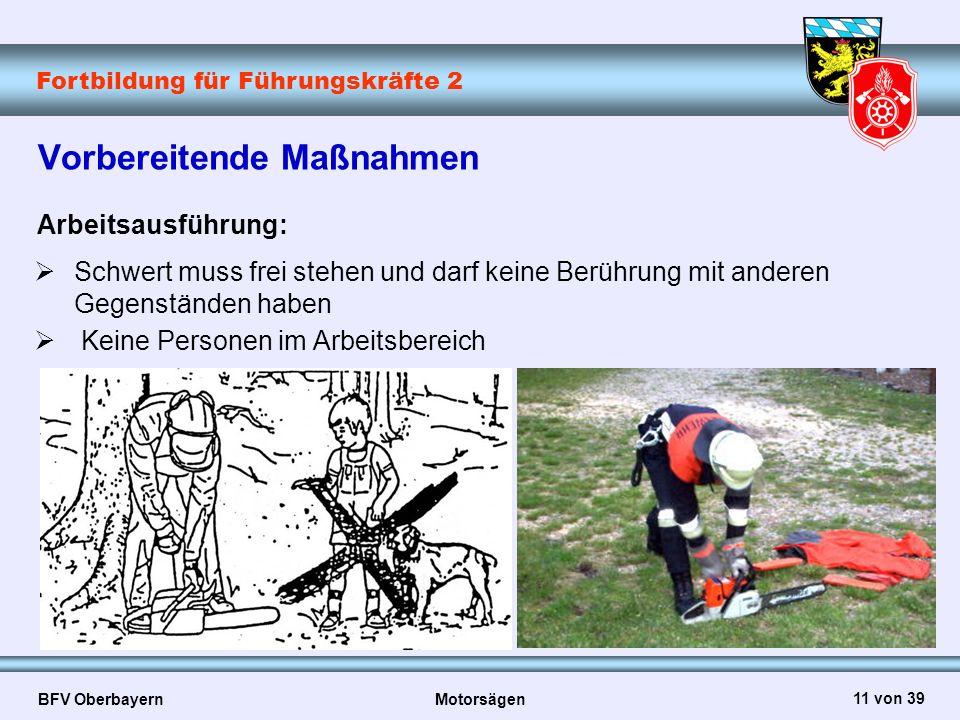 Fortbildung für Führungskräfte 2 BFV Oberbayern Motorsägen 11 von 39 Vorbereitende Maßnahmen Arbeitsausführung:  Schwert muss frei stehen und darf ke