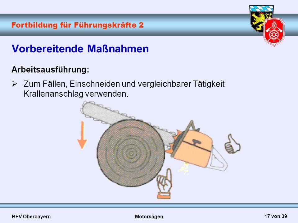 Fortbildung für Führungskräfte 2 BFV Oberbayern Motorsägen 17 von 39 Vorbereitende Maßnahmen Arbeitsausführung:  Zum Fällen, Einschneiden und verglei