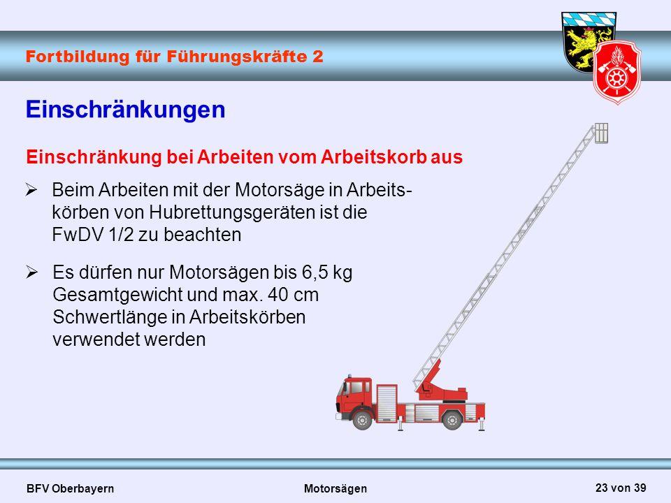 Fortbildung für Führungskräfte 2 BFV Oberbayern Motorsägen 23 von 39 Einschränkungen Einschränkung bei Arbeiten vom Arbeitskorb aus  Beim Arbeiten mi