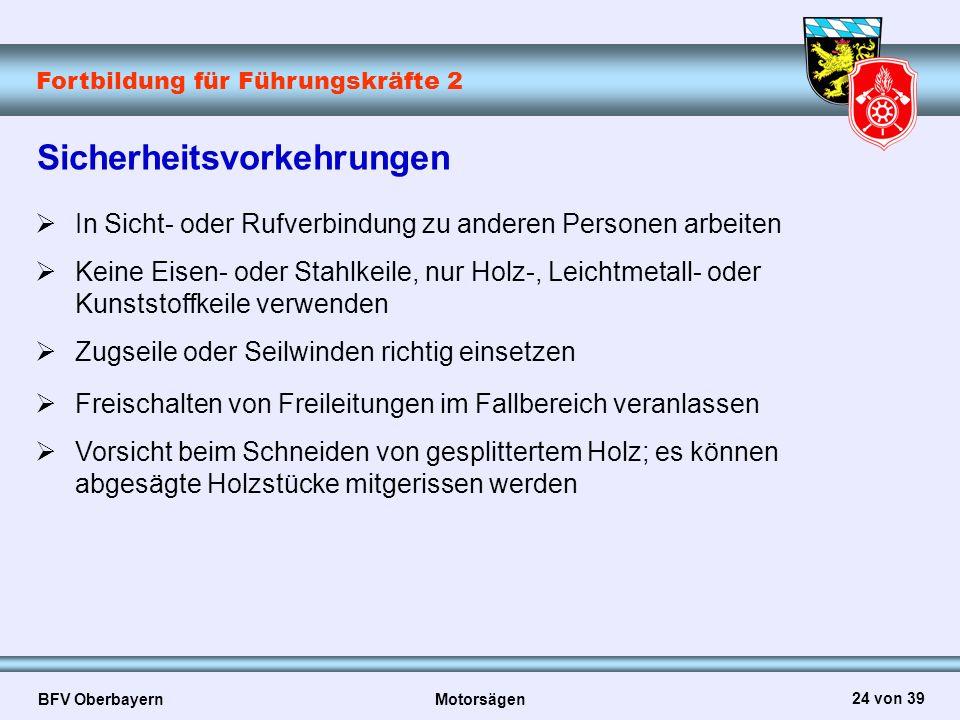 Fortbildung für Führungskräfte 2 BFV Oberbayern Motorsägen 24 von 39 Sicherheitsvorkehrungen  In Sicht- oder Rufverbindung zu anderen Personen arbeit