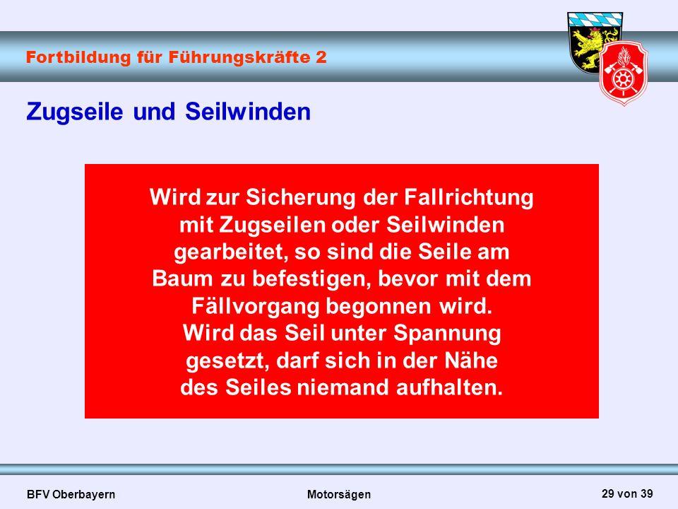Fortbildung für Führungskräfte 2 BFV Oberbayern Motorsägen 29 von 39 Zugseile und Seilwinden Wird zur Sicherung der Fallrichtung mit Zugseilen oder Se