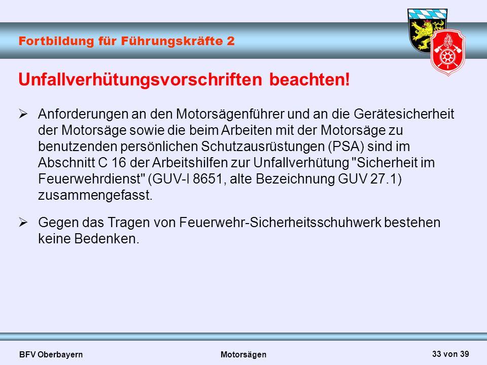 Fortbildung für Führungskräfte 2 BFV Oberbayern Motorsägen 33 von 39 Unfallverhütungsvorschriften beachten!  Anforderungen an den Motorsägenführer un