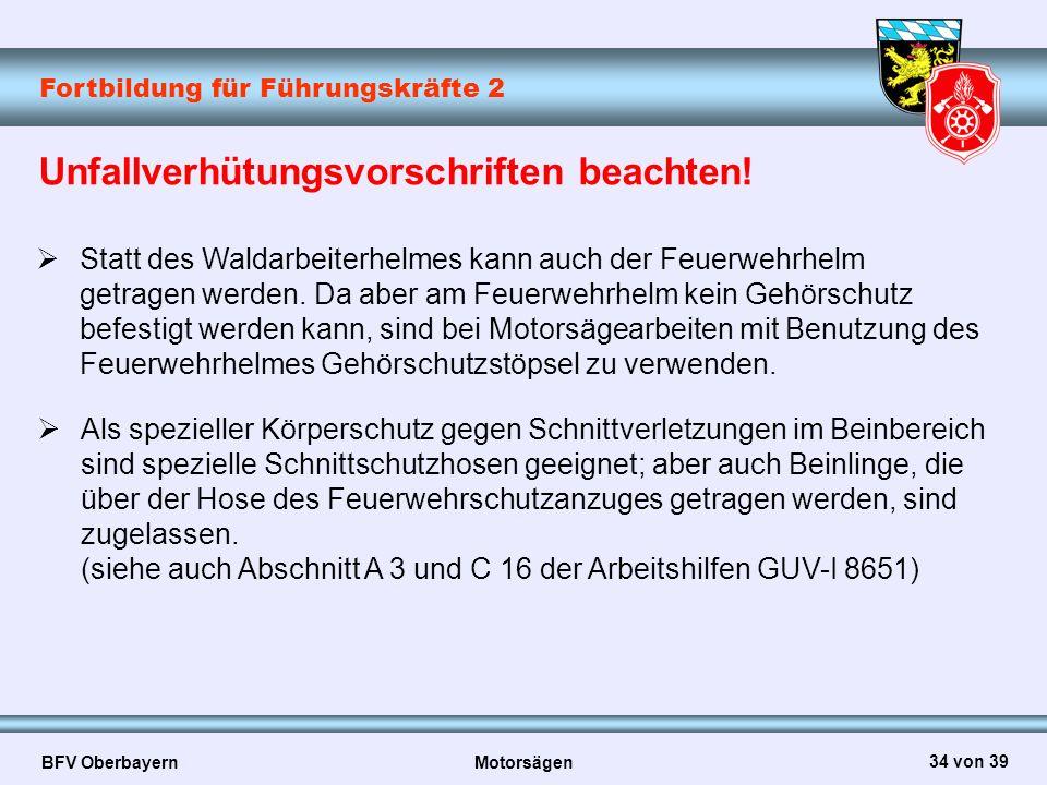 Fortbildung für Führungskräfte 2 BFV Oberbayern Motorsägen 34 von 39 Unfallverhütungsvorschriften beachten!  Statt des Waldarbeiterhelmes kann auch d
